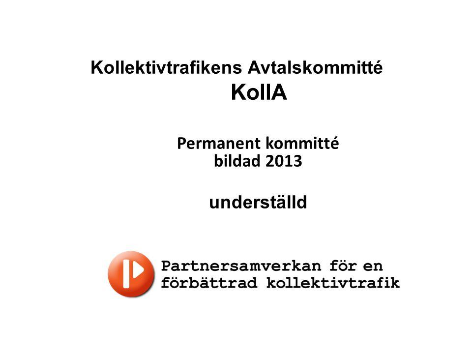 Kollektivtrafikens Avtalskommitté KollA Permanent kommitté bildad 2013 underställd
