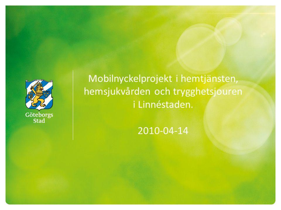 Mobilnyckelprojekt i hemtjänsten, hemsjukvården och trygghetsjouren i Linnéstaden. 2010-04-14