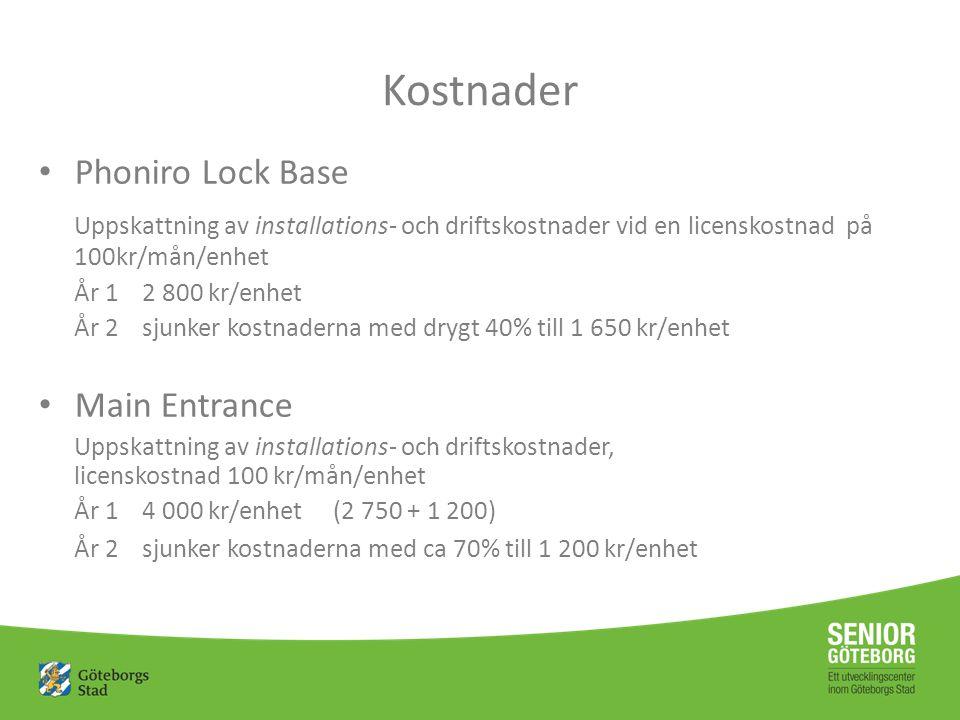 Click to edit Master title style Kostnader Phoniro Lock Base Uppskattning av installations- och driftskostnader vid en licenskostnad på 100kr/mån/enhet År 1 2 800 kr/enhet År 2 sjunker kostnaderna med drygt 40% till 1 650 kr/enhet Main Entrance Uppskattning av installations- och driftskostnader, licenskostnad 100 kr/mån/enhet År 1 4 000 kr/enhet (2 750 + 1 200) År 2 sjunker kostnaderna med ca 70% till 1 200 kr/enhet