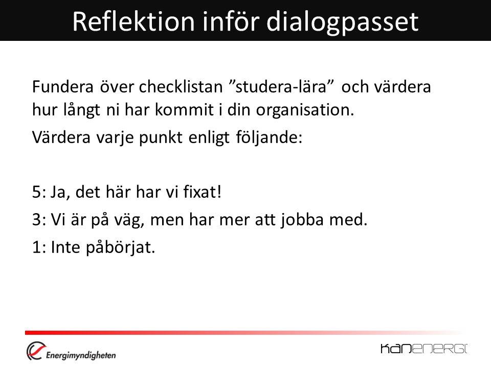 Reflektion inför dialogpasset Fundera över checklistan studera-lära och värdera hur långt ni har kommit i din organisation.