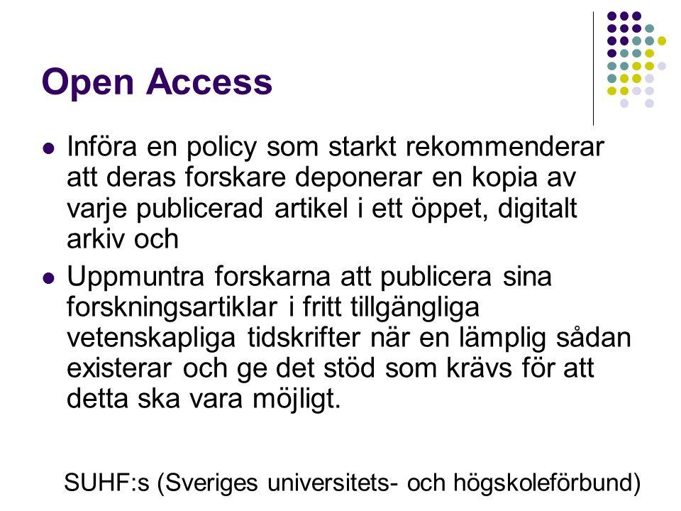 Open Access Införa en policy som starkt rekommenderar att deras forskare deponerar en kopia av varje publicerad artikel i ett öppet, digitalt arkiv och Uppmuntra forskarna att publicera sina forskningsartiklar i fritt tillgängliga vetenskapliga tidskrifter när en lämplig sådan existerar och ge det stöd som krävs för att detta ska vara möjligt.