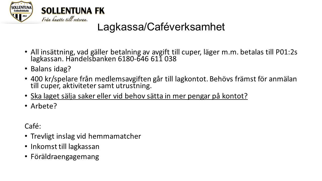 Lagkassa/Caféverksamhet All insättning, vad gäller betalning av avgift till cuper, läger m.m.