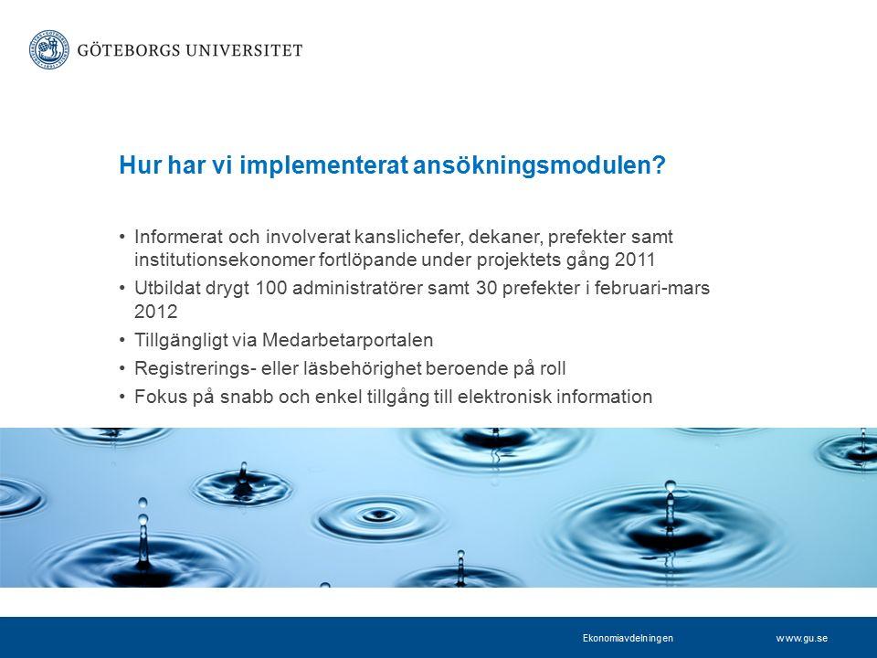 www.projektkontoret.adm.gu.se Hur har vi implementerat ansökningsmodulen? Informerat och involverat kanslichefer, dekaner, prefekter samt institutions