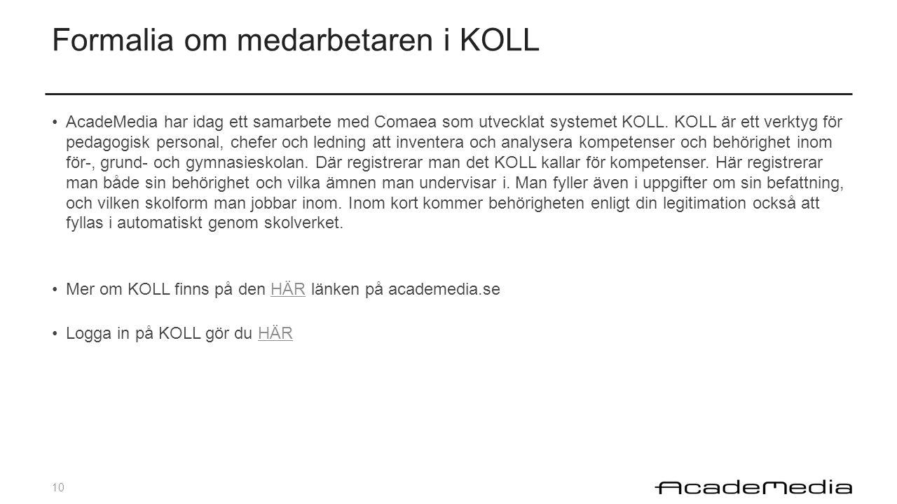 10 Formalia om medarbetaren i KOLL AcadeMedia har idag ett samarbete med Comaea som utvecklat systemet KOLL. KOLL är ett verktyg för pedagogisk person