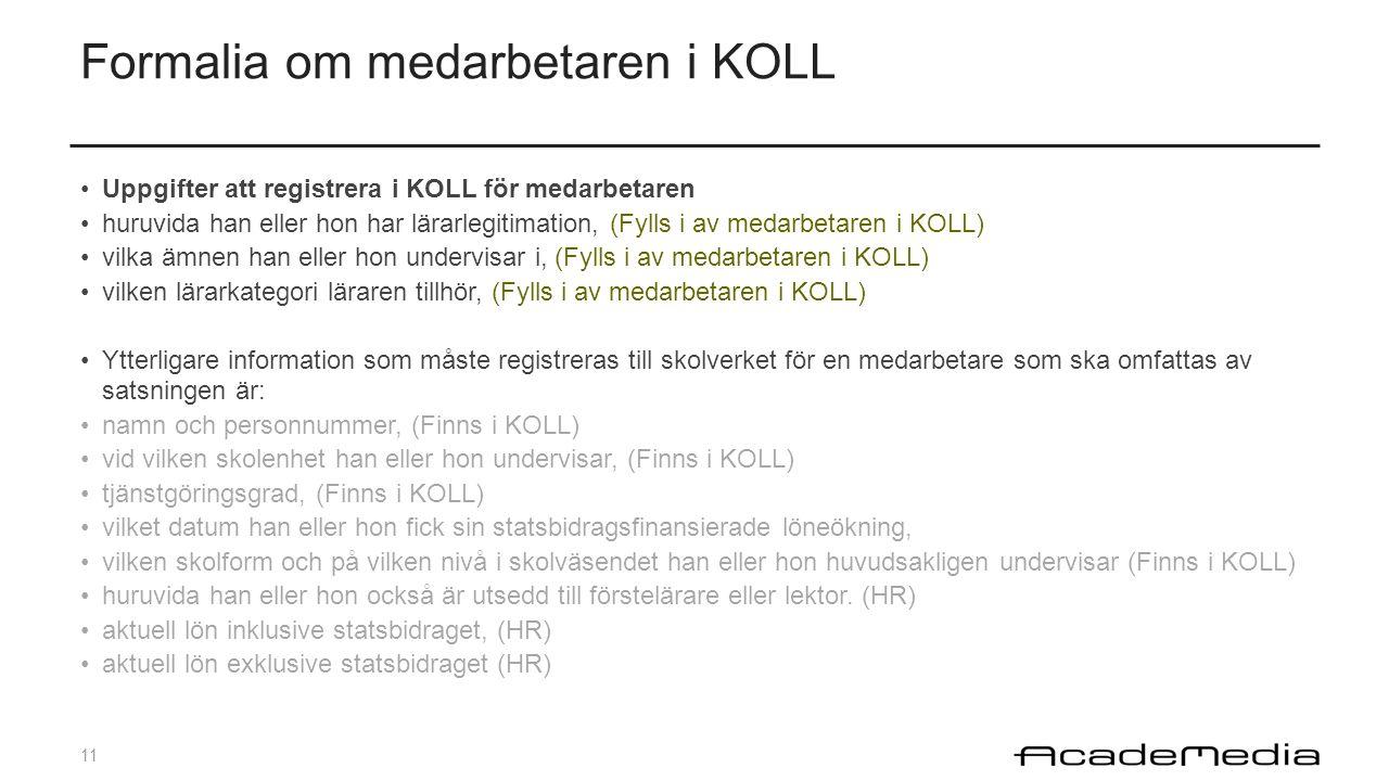 11 Formalia om medarbetaren i KOLL Uppgifter att registrera i KOLL för medarbetaren huruvida han eller hon har lärarlegitimation, (Fylls i av medarbet