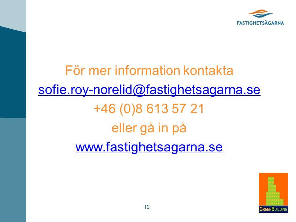 12 För mer information kontakta sofie.roy-norelid@fastighetsagarna.se +46 (0)8 613 57 21 eller gå in på www.fastighetsagarna.se