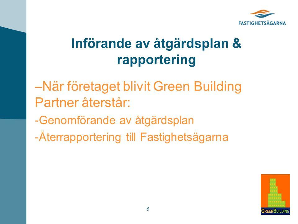 8 Införande av åtgärdsplan & rapportering – När företaget blivit Green Building Partner återstår: - Genomförande av åtgärdsplan - Återrapportering till Fastighetsägarna