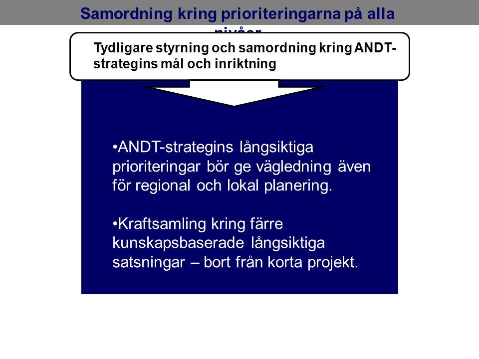Samordning kring prioriteringarna på alla nivåer ANDT-strategins långsiktiga prioriteringar bör ge vägledning även för regional och lokal planering.