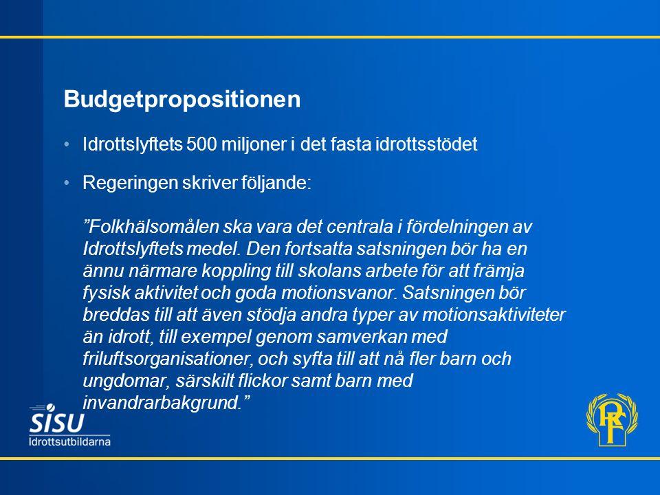 Budgetpropositionen Idrottslyftets 500 miljoner i det fasta idrottsstödet Regeringen skriver följande: Folkhälsomålen ska vara det centrala i fördelningen av Idrottslyftets medel.