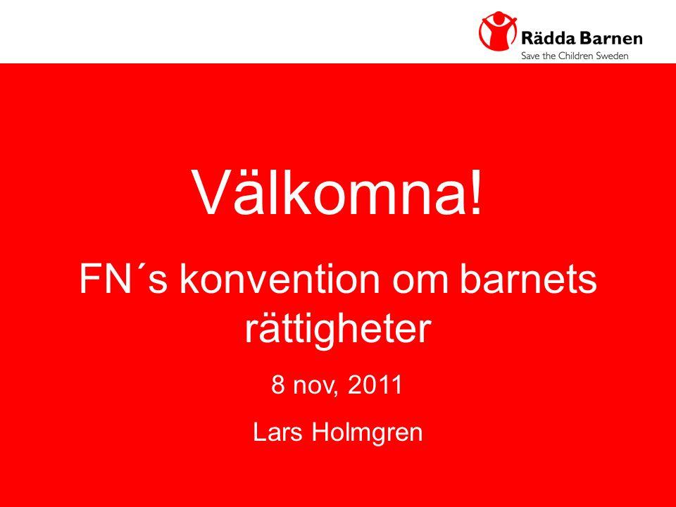 1 Välkomna! FN´s konvention om barnets rättigheter 8 nov, 2011 Lars Holmgren
