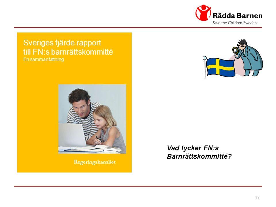 17 Sveriges fjärde rapport till FN:s barnrättskommitté En sammanfattning Regeringskansliet Vad tycker FN:s Barnrättskommitté