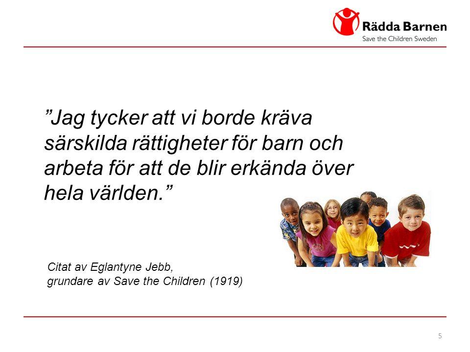 5 Jag tycker att vi borde kräva särskilda rättigheter för barn och arbeta för att de blir erkända över hela världen. Citat av Eglantyne Jebb, grundare av Save the Children (1919)