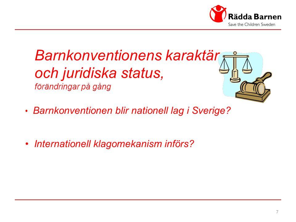 7 Barnkonventionens karaktär och juridiska status, förändringar på gång Barnkonventionen blir nationell lag i Sverige.