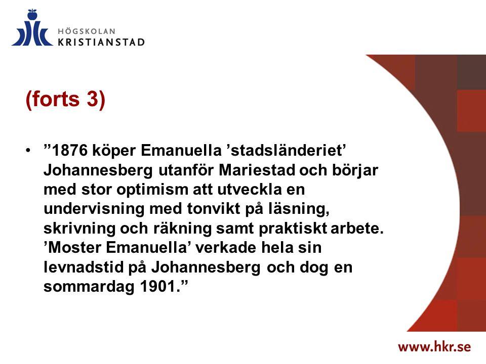 (forts 3) 1876 köper Emanuella 'stadsländeriet' Johannesberg utanför Mariestad och börjar med stor optimism att utveckla en undervisning med tonvikt på läsning, skrivning och räkning samt praktiskt arbete.