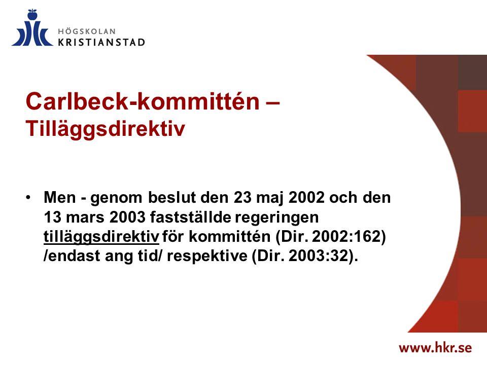 Carlbeck-kommittén – Tilläggsdirektiv Men - genom beslut den 23 maj 2002 och den 13 mars 2003 fastställde regeringen tilläggsdirektiv för kommittén (Dir.