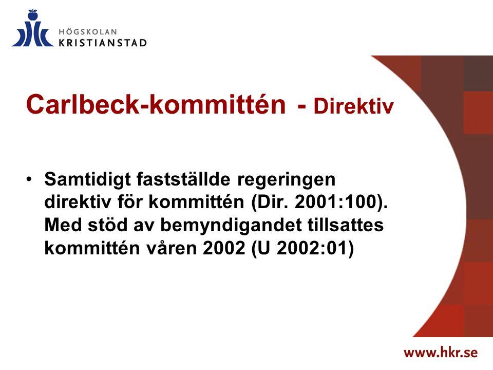 Carlbeck-kommittén - Direktiv Samtidigt fastställde regeringen direktiv för kommittén (Dir. 2001:100). Med stöd av bemyndigandet tillsattes kommittén