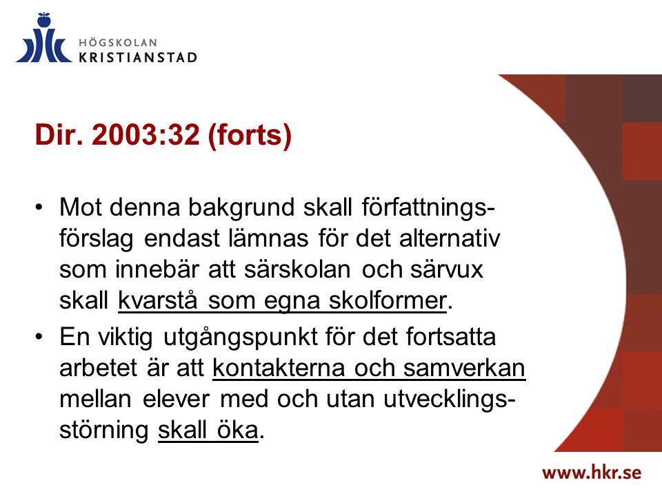 Dir. 2003:32 (forts) Mot denna bakgrund skall författnings- förslag endast lämnas för det alternativ som innebär att särskolan och särvux skall kvarst