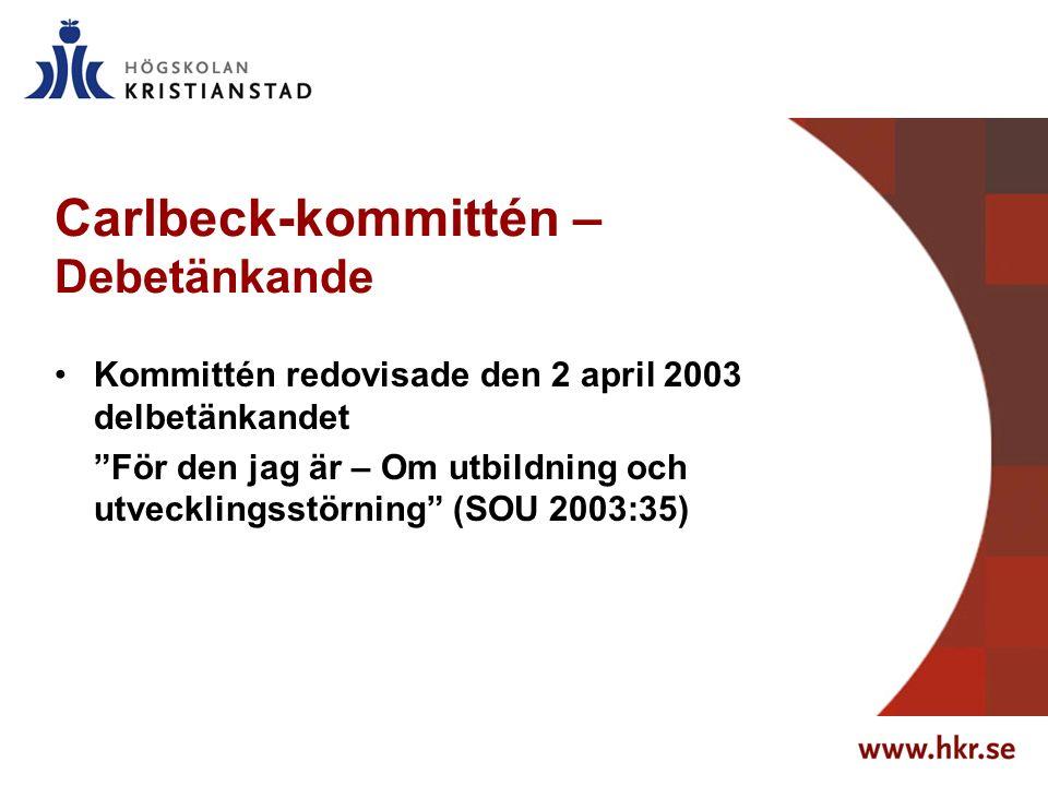 Carlbeck-kommittén – Debetänkande Kommittén redovisade den 2 april 2003 delbetänkandet För den jag är – Om utbildning och utvecklingsstörning (SOU 2003:35)