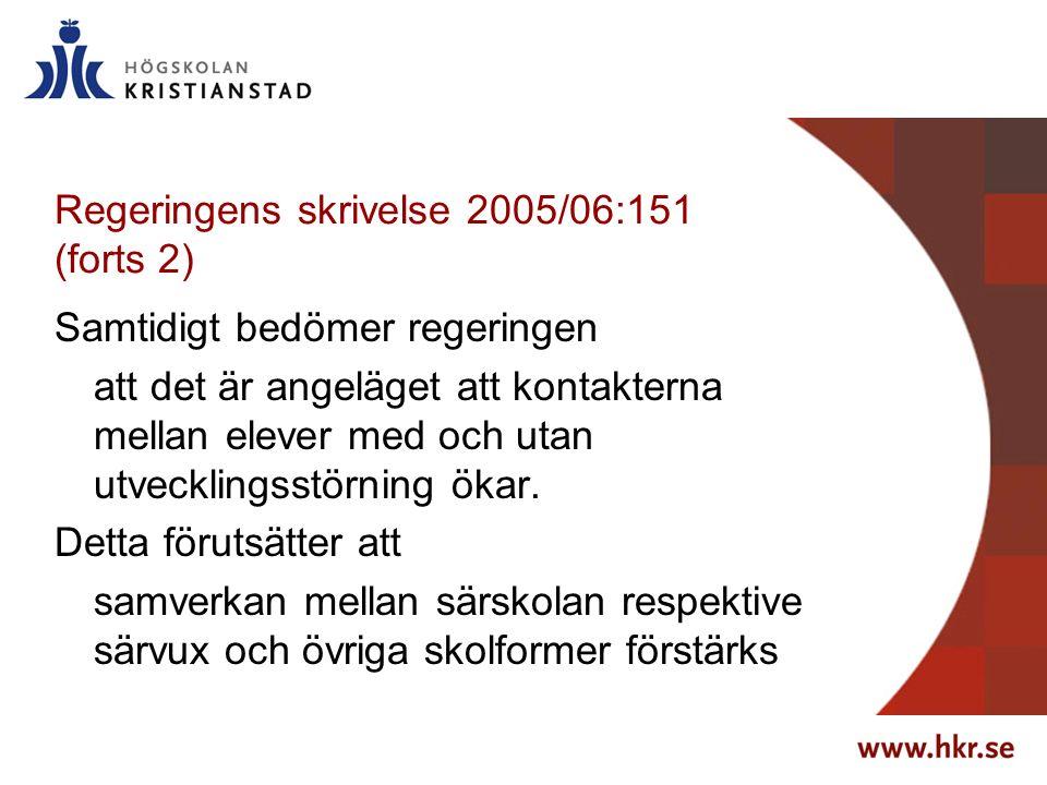 Regeringens skrivelse 2005/06:151 (forts 2) Samtidigt bedömer regeringen att det är angeläget att kontakterna mellan elever med och utan utvecklingsstörning ökar.