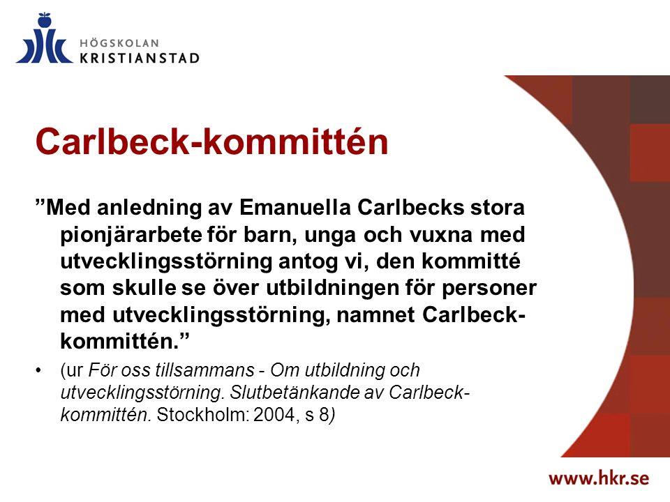 Carlbeck-kommittén Med anledning av Emanuella Carlbecks stora pionjärarbete för barn, unga och vuxna med utvecklingsstörning antog vi, den kommitté som skulle se över utbildningen för personer med utvecklingsstörning, namnet Carlbeck- kommittén. (ur För oss tillsammans - Om utbildning och utvecklingsstörning.