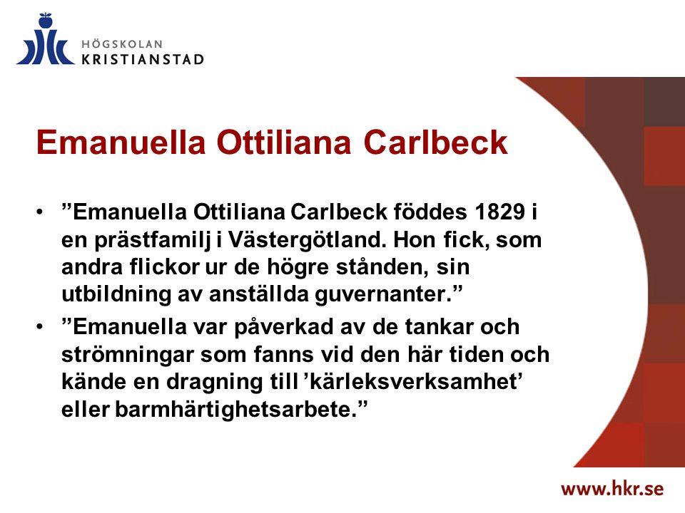 Emanuella Ottiliana Carlbeck Emanuella Ottiliana Carlbeck föddes 1829 i en prästfamilj i Västergötland.