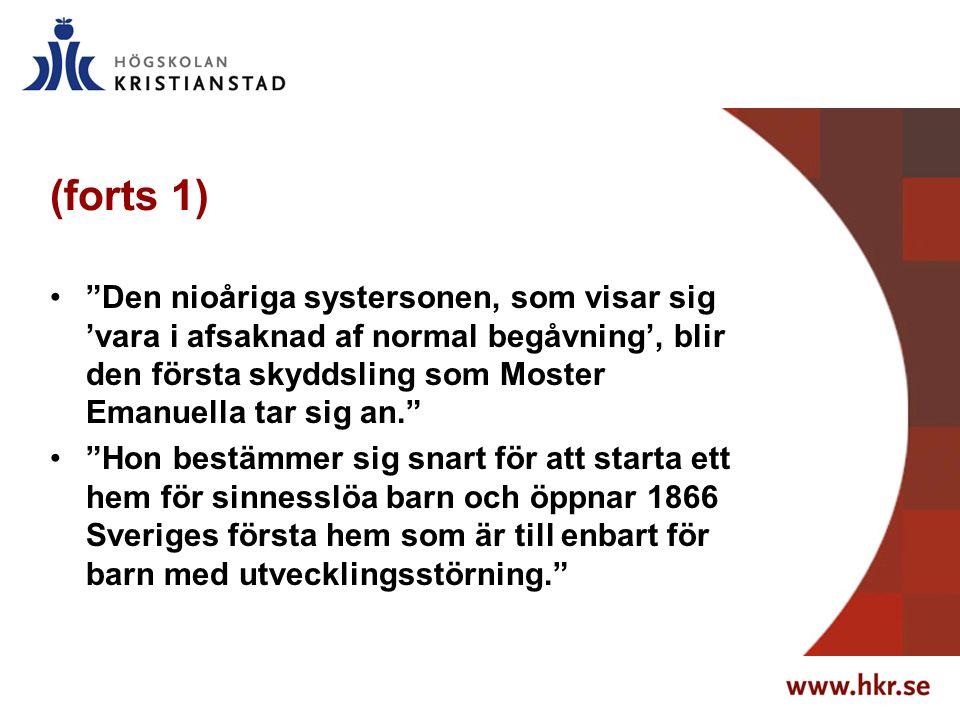 (forts 1) Den nioåriga systersonen, som visar sig 'vara i afsaknad af normal begåvning', blir den första skyddsling som Moster Emanuella tar sig an. Hon bestämmer sig snart för att starta ett hem för sinnesslöa barn och öppnar 1866 Sveriges första hem som är till enbart för barn med utvecklingsstörning.