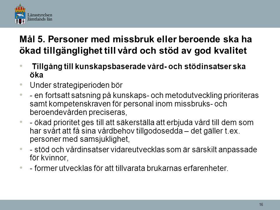 16 Mål 5. Personer med missbruk eller beroende ska ha ökad tillgänglighet till vård och stöd av god kvalitet Tillgång till kunskapsbaserade vård- och