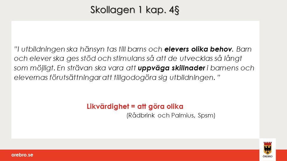 orebro.se Skollagen 1 kap. 4§ I utbildningen ska hänsyn tas till barns och elevers olika behov.