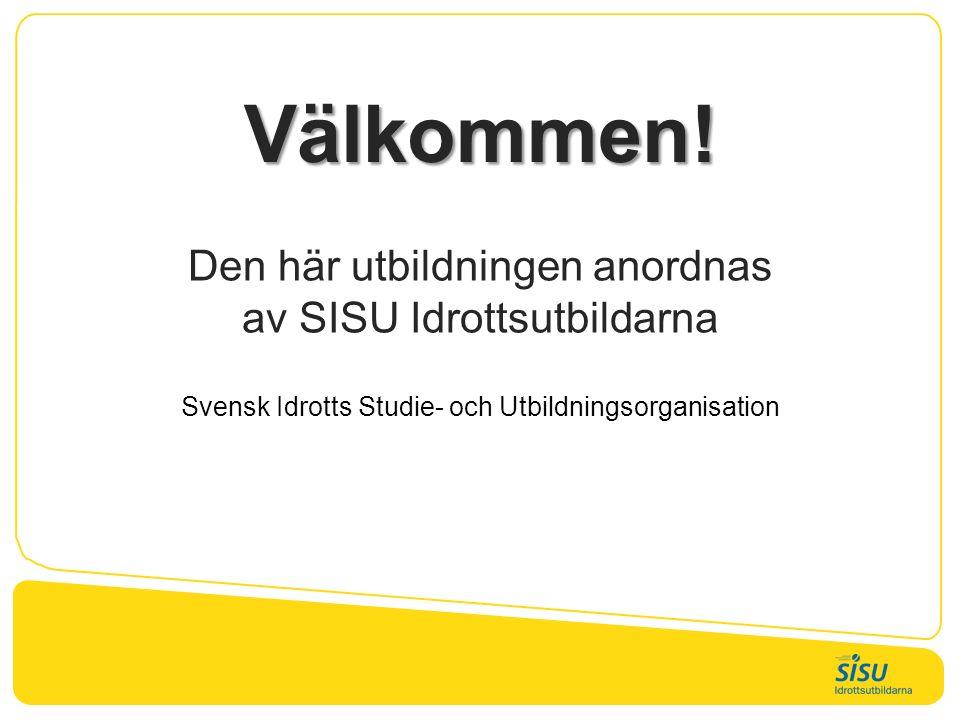 Välkommen! Den här utbildningen anordnas av SISU Idrottsutbildarna Svensk Idrotts Studie- och Utbildningsorganisation