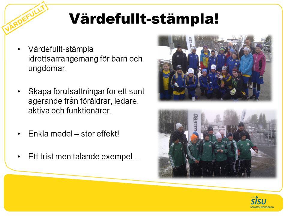 Värdefullt-stämpla! Värdefullt-stämpla idrottsarrangemang för barn och ungdomar. Skapa förutsättningar för ett sunt agerande från föräldrar, ledare, a