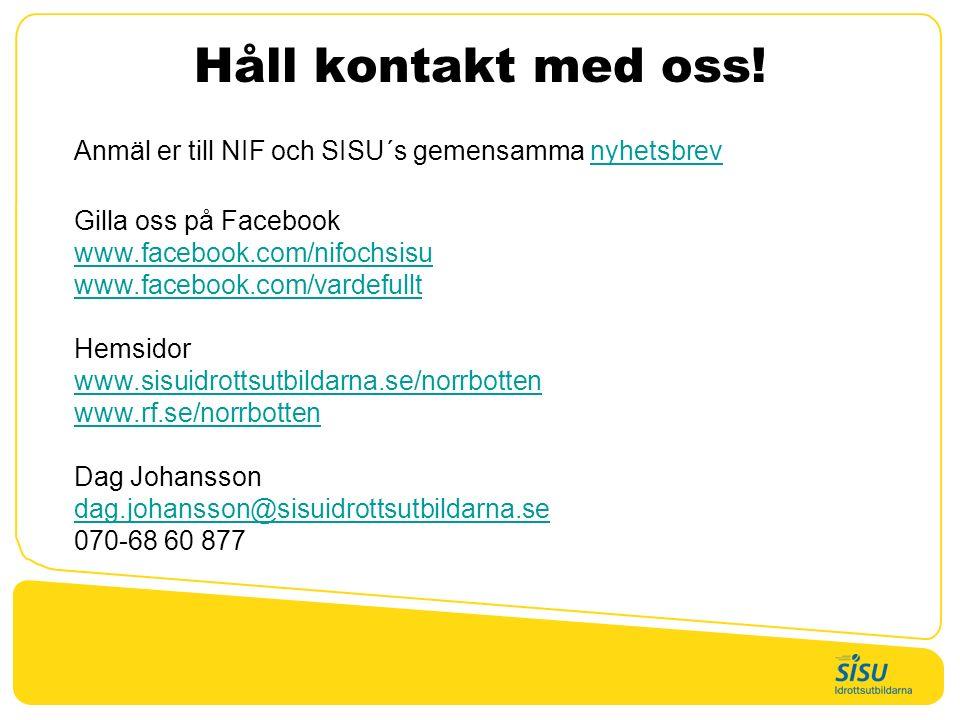 Håll kontakt med oss! Anmäl er till NIF och SISU´s gemensamma nyhetsbrevnyhetsbrev Gilla oss på Facebook www.facebook.com/nifochsisu www.facebook.com/