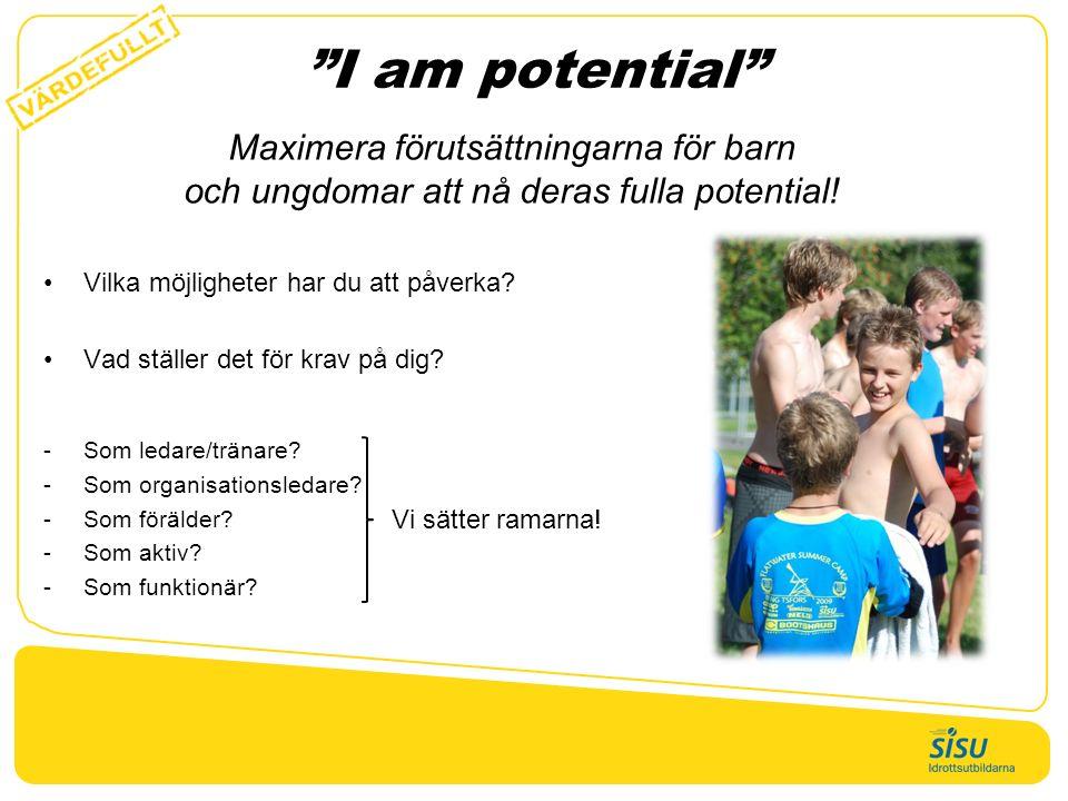 """""""I am potential"""" Vilka möjligheter har du att påverka? Vad ställer det för krav på dig? -Som ledare/tränare? -Som organisationsledare? -Som förälder?"""