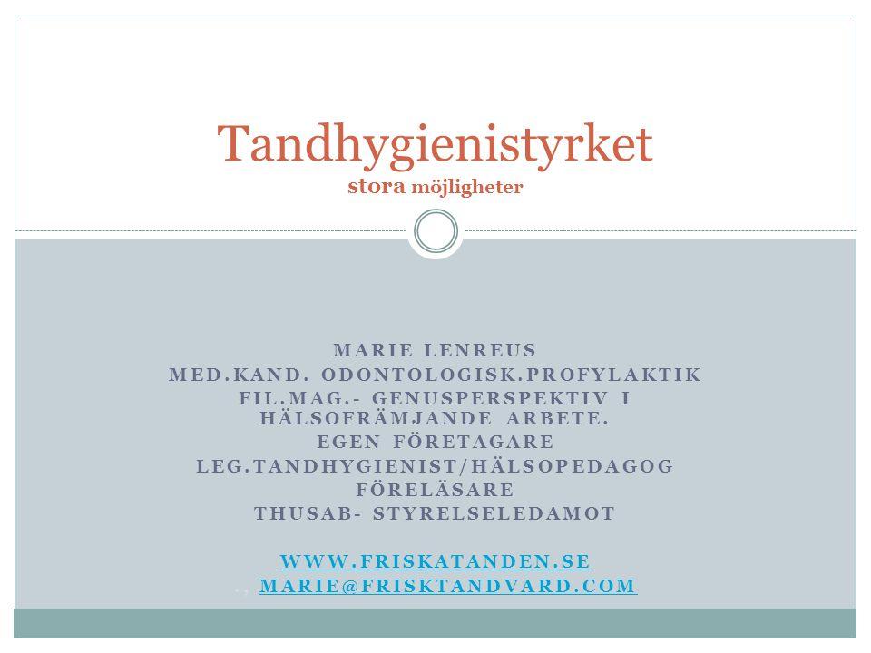 MARIE LENREUS MED.KAND. ODONTOLOGISK.PROFYLAKTIK FIL.MAG.- GENUSPERSPEKTIV I HÄLSOFRÄMJANDE ARBETE.