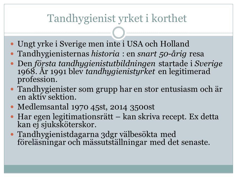 Tandhygienist yrket i korthet Ungt yrke i Sverige men inte i USA och Holland Tandhygienisternas historia : en snart 50-årig resa Den första tandhygienistutbildningen startade i Sverige 1968.