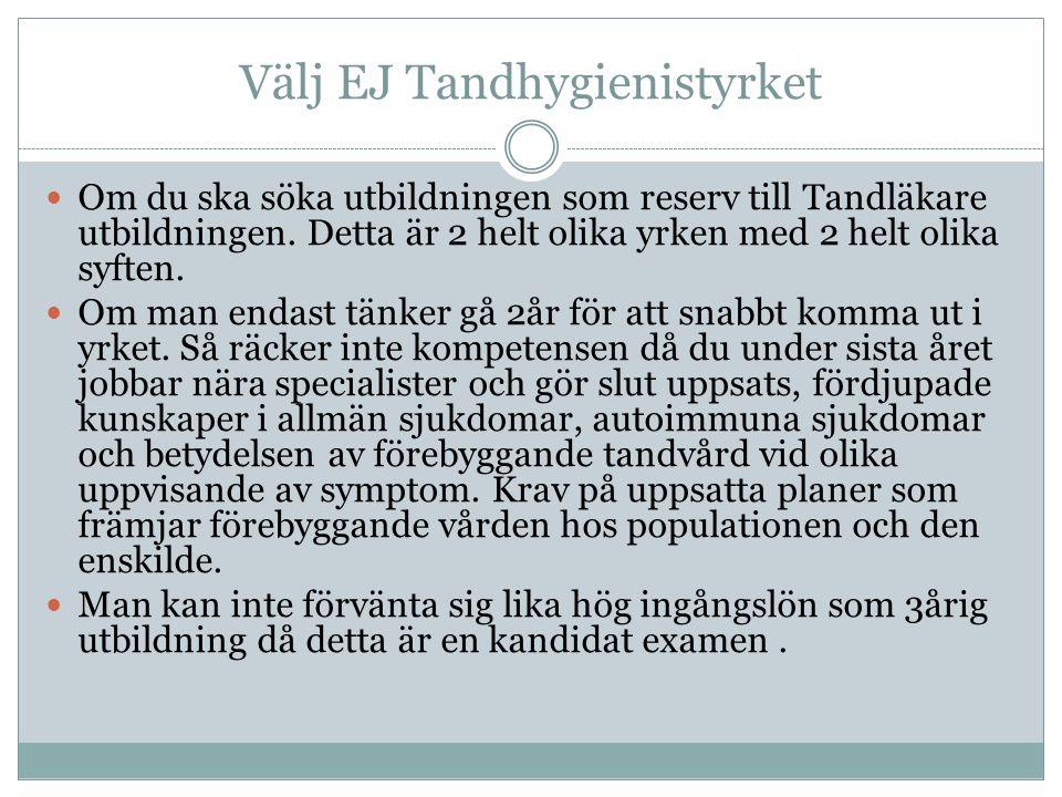 Välj EJ Tandhygienistyrket Om du ska söka utbildningen som reserv till Tandläkare utbildningen.
