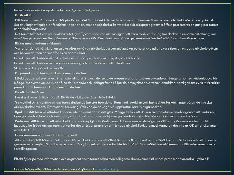 Kursivt: bör avsändaren justera efter verkliga omständigheter Du är viktig.
