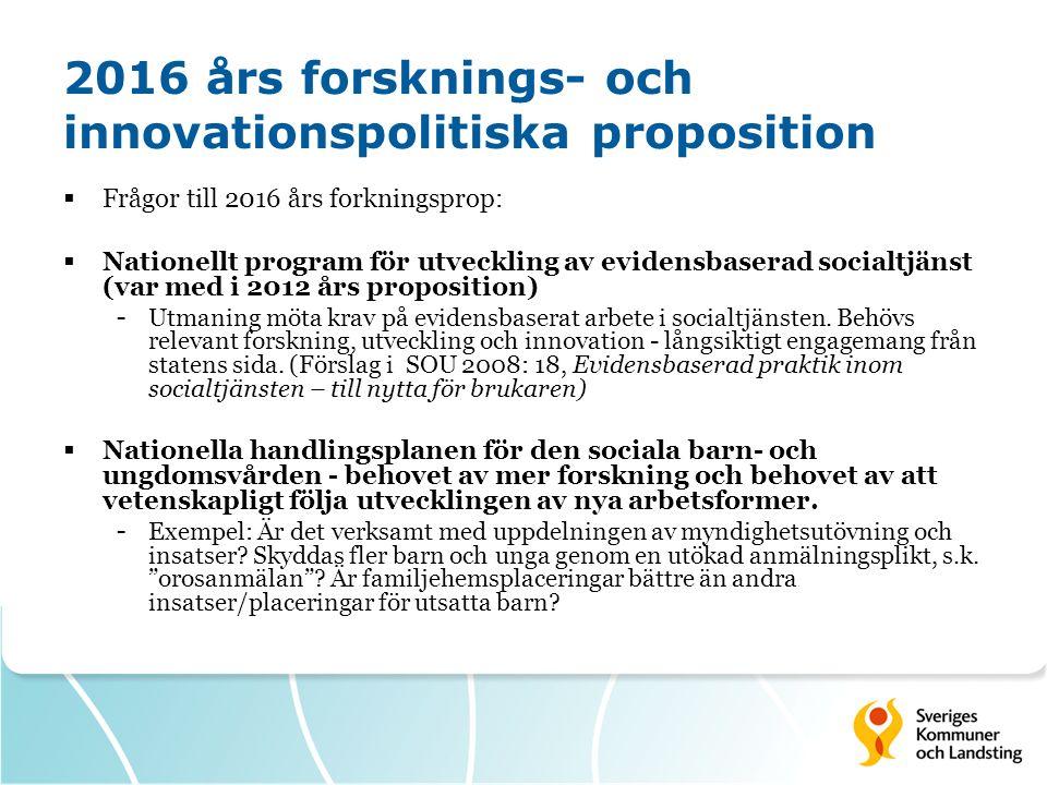 2016 års forsknings- och innovationspolitiska proposition  Frågor till 2016 års forkningsprop:  Nationellt program för utveckling av evidensbaserad