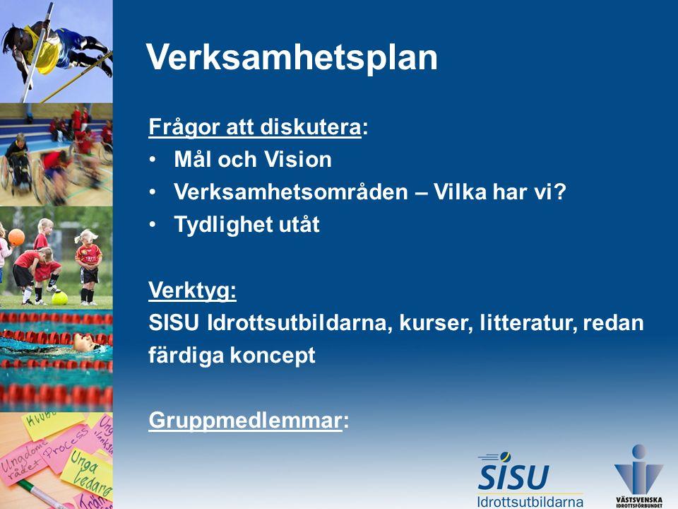 Verksamhetsplan Frågor att diskutera: Mål och Vision Verksamhetsområden – Vilka har vi.