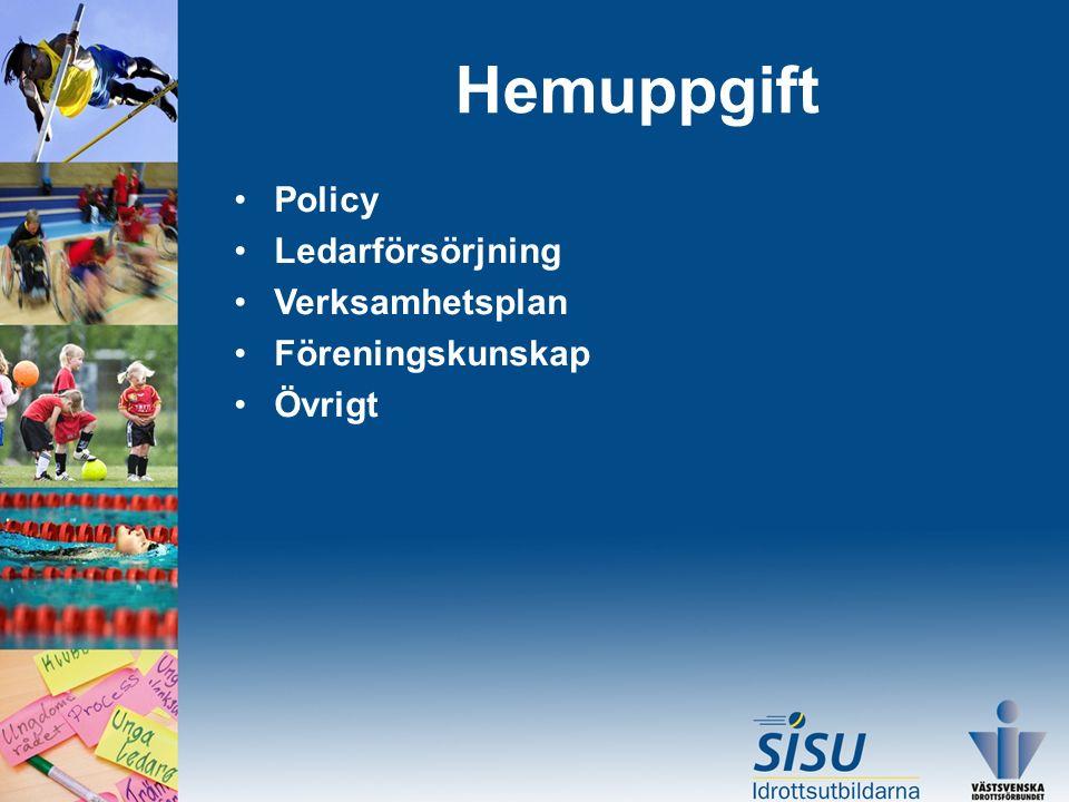 Hemuppgift Policy Ledarförsörjning Verksamhetsplan Föreningskunskap Övrigt
