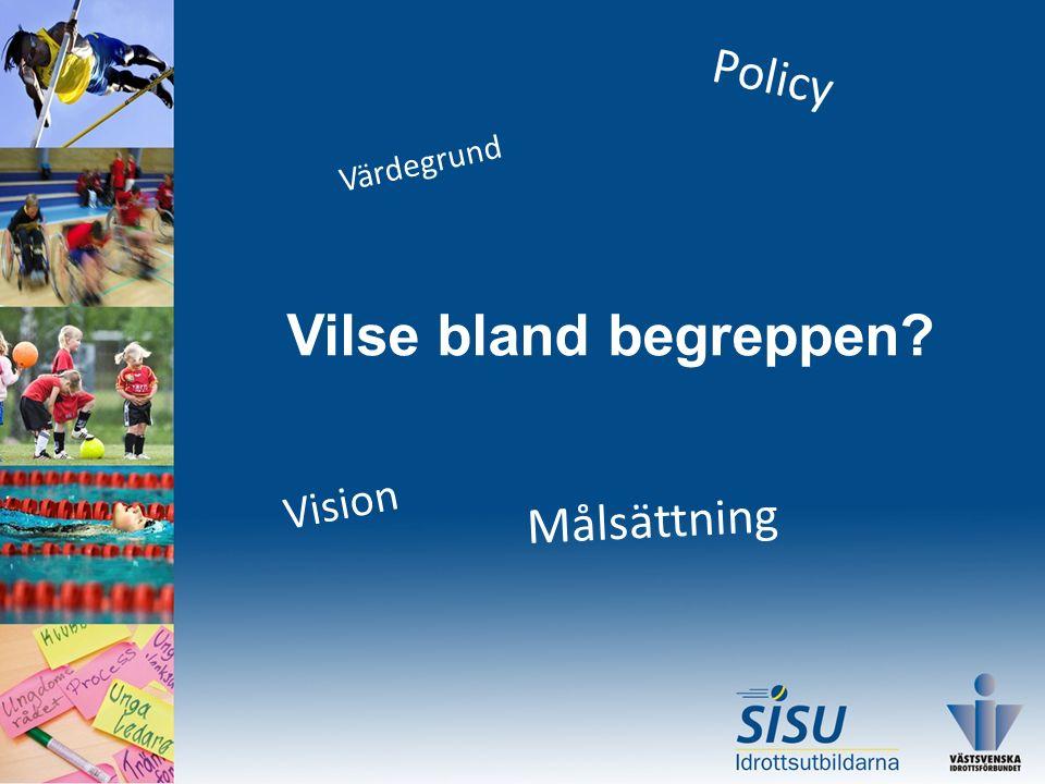 Vilse bland begreppen? Vision Målsättning Policy Värdegrund