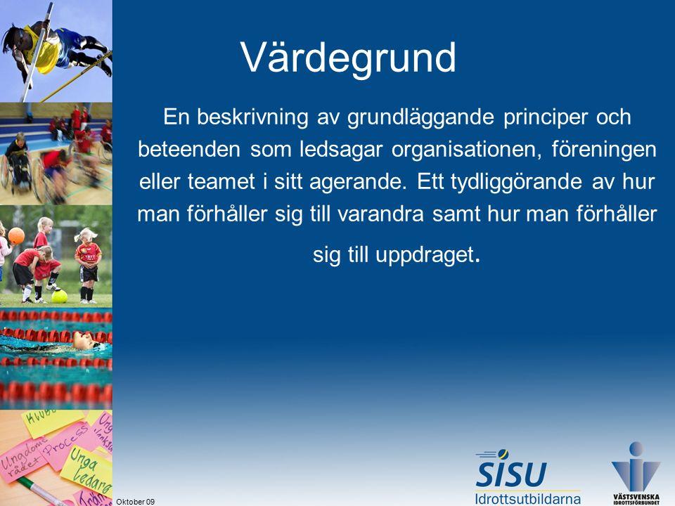 Oktober 09 Värdegrund En beskrivning av grundläggande principer och beteenden som ledsagar organisationen, föreningen eller teamet i sitt agerande.