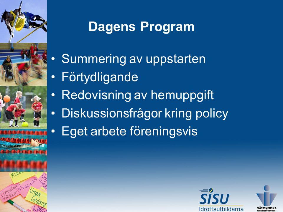 Dagens Program Summering av uppstarten Förtydligande Redovisning av hemuppgift Diskussionsfrågor kring policy Eget arbete föreningsvis