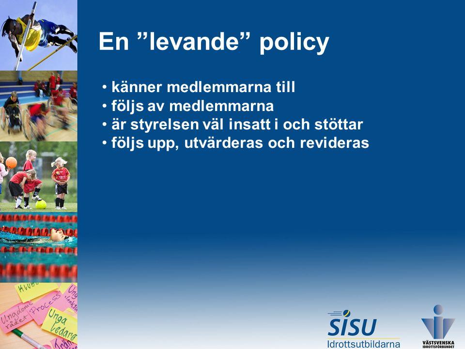 En levande policy känner medlemmarna till följs av medlemmarna är styrelsen väl insatt i och stöttar följs upp, utvärderas och revideras