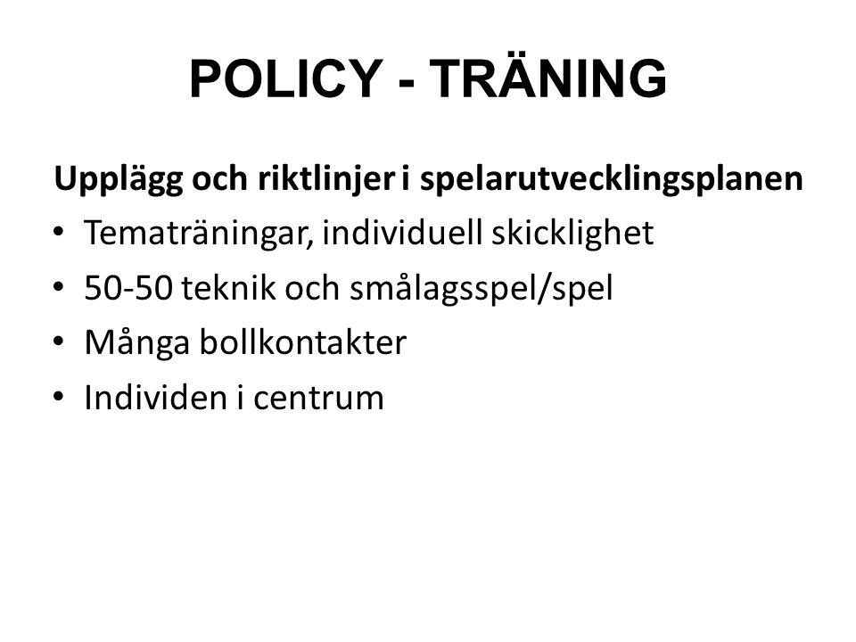 POLICY - TRÄNING Upplägg och riktlinjer i spelarutvecklingsplanen Tematräningar, individuell skicklighet 50-50 teknik och smålagsspel/spel Många bollkontakter Individen i centrum