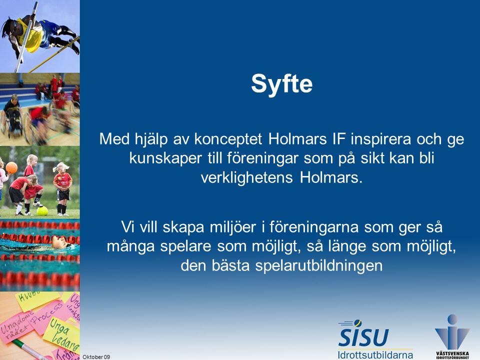 Syfte Med hjälp av konceptet Holmars IF inspirera och ge kunskaper till föreningar som på sikt kan bli verklighetens Holmars.