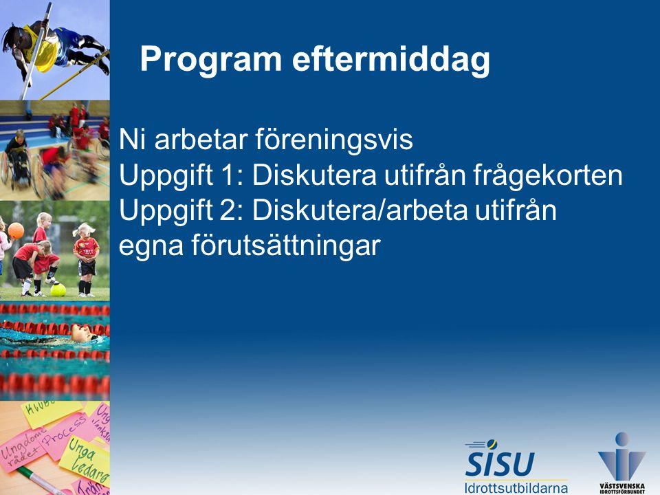 Program eftermiddag Ni arbetar föreningsvis Uppgift 1: Diskutera utifrån frågekorten Uppgift 2: Diskutera/arbeta utifrån egna förutsättningar