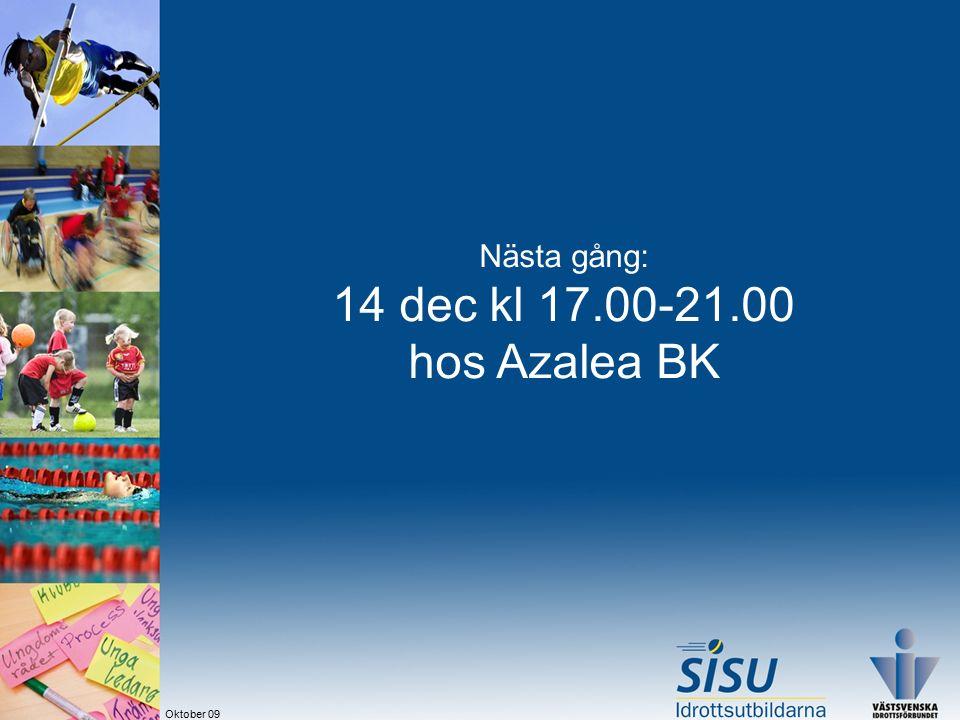 Nästa gång: 14 dec kl 17.00-21.00 hos Azalea BK Oktober 09