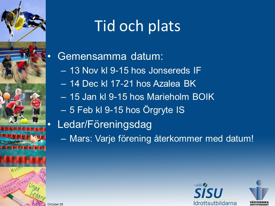 Oktober 09 Innehåll och upplägg Fortbildningsträffar (1 träff/månad): –Upptaktsträff (1/2 dag - 110928) –2.