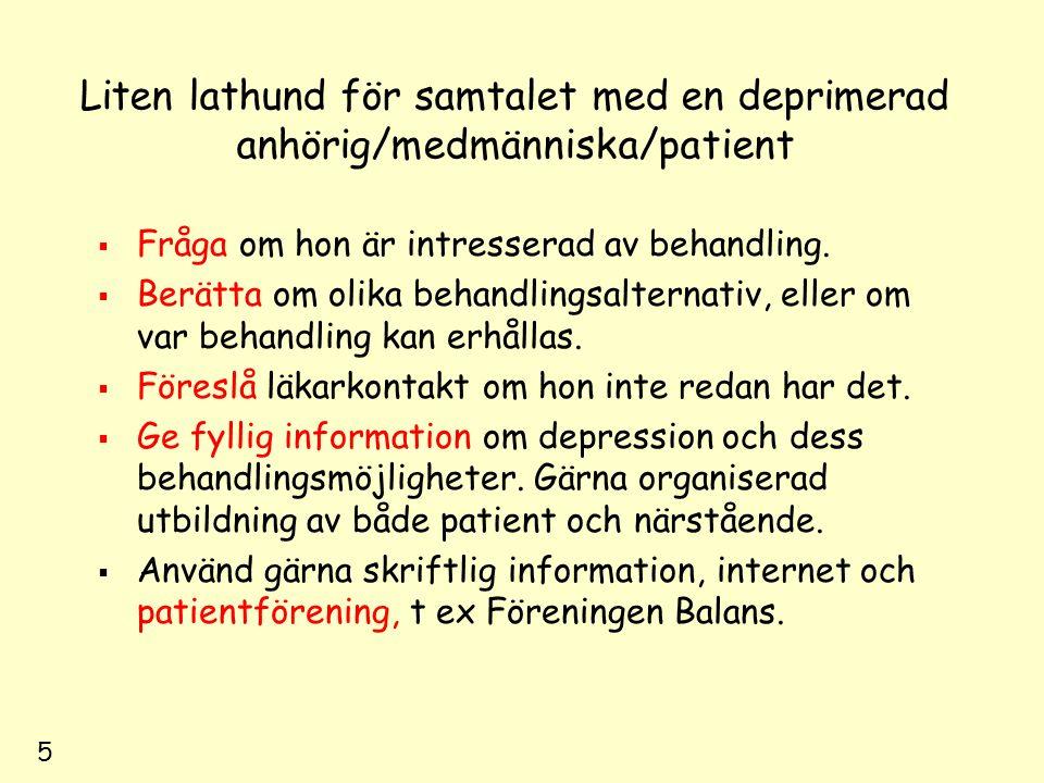 5 Liten lathund för samtalet med en deprimerad anhörig/medmänniska/patient  Fråga om hon är intresserad av behandling.