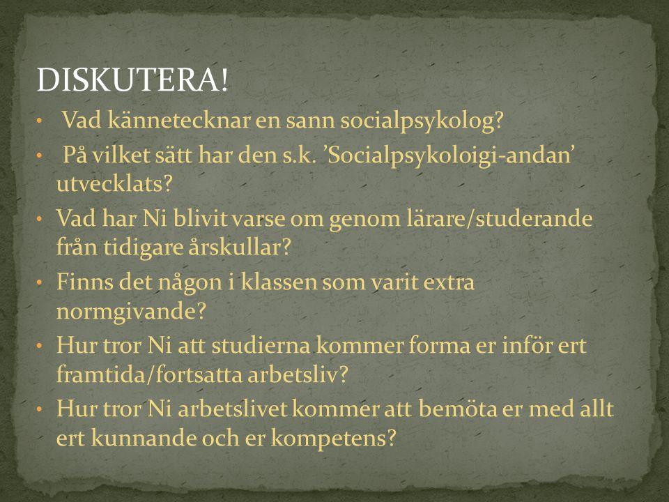 DISKUTERA. Vad kännetecknar en sann socialpsykolog.